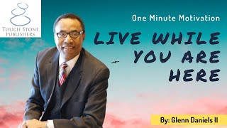 Live While You Are Here