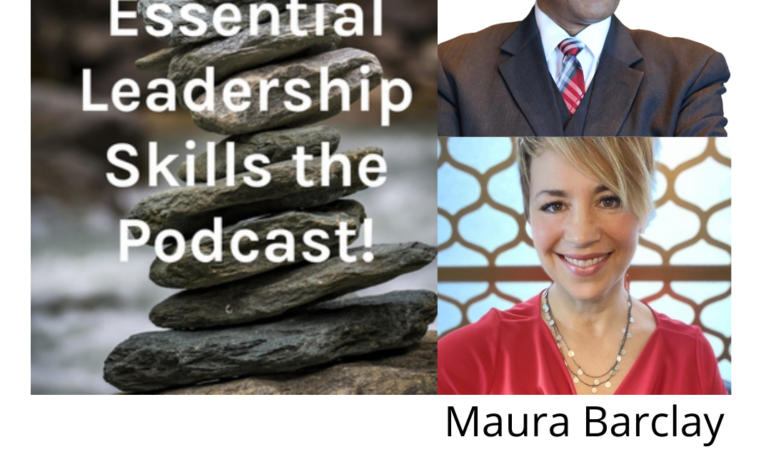 Essential Leadership Skills the Podcast Featuring Maura Barclay